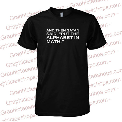 and then satan said put the alphabet in math tshirt