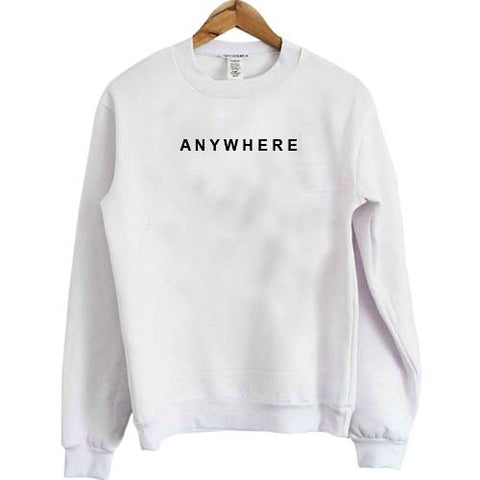 anywhere Unisex Sweatshirts