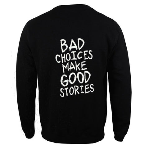 bad choices make good stories back sweatshirt