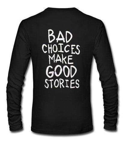 bad choices make good stories longsleeve t shirt back