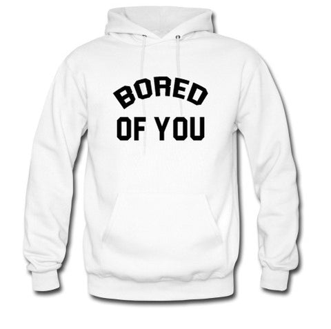 bored of you hoodie