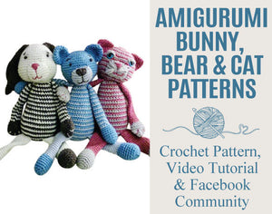 Amigurumi Bunny, Bear and Cat Patterns & Step-By-Step Video Tutorial and Facebook Community