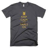 Keep Calm and Trials On T-shirt