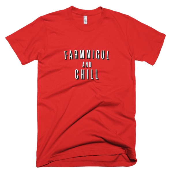 Farmnigul and Chill T-shirt