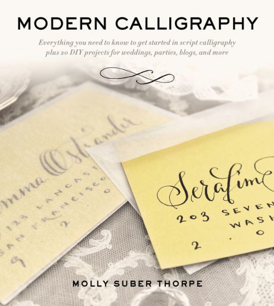 Book - Modern Calligraphy: Everything You Need to Know to Get Started in Script Calligraphy by Molly Thorpe