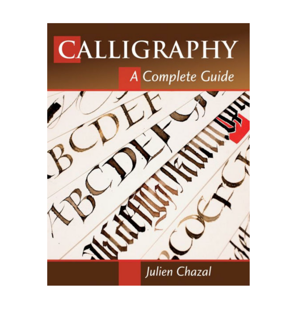 Book - Calligraphy: A Complete Guide by Julien Chazel