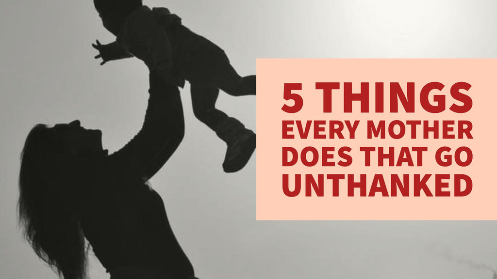 5 Things Every Mother Does that Go Unthanked