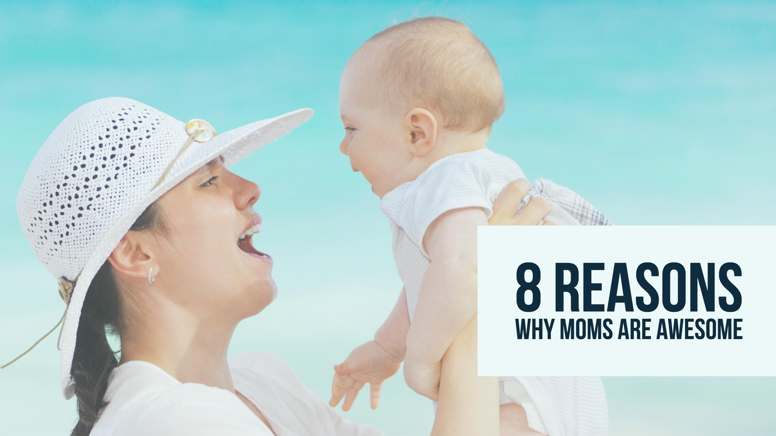 8 Reasons Why Moms Are Awesome