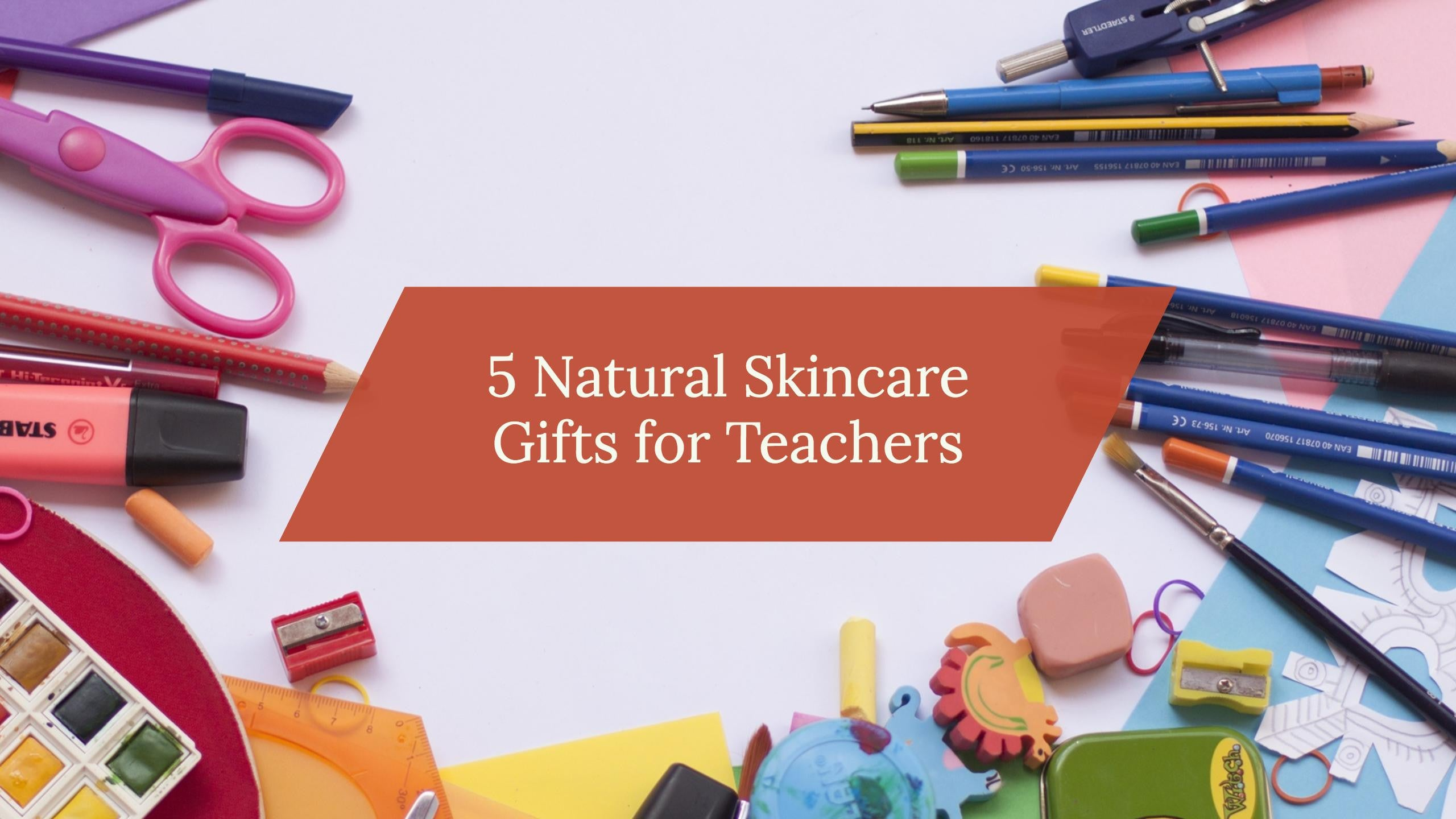 5 Natural Skincare Gifts for Teachers