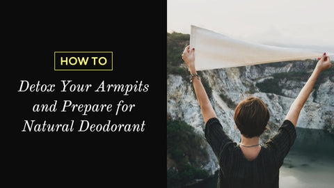 How to Detox Your Armpits and Prepare for Natural Deodorant