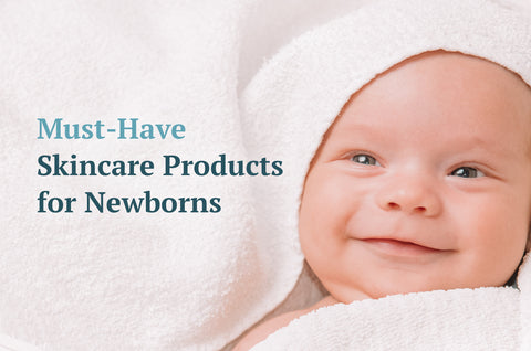 Must-Have Skincare Products for Newborns