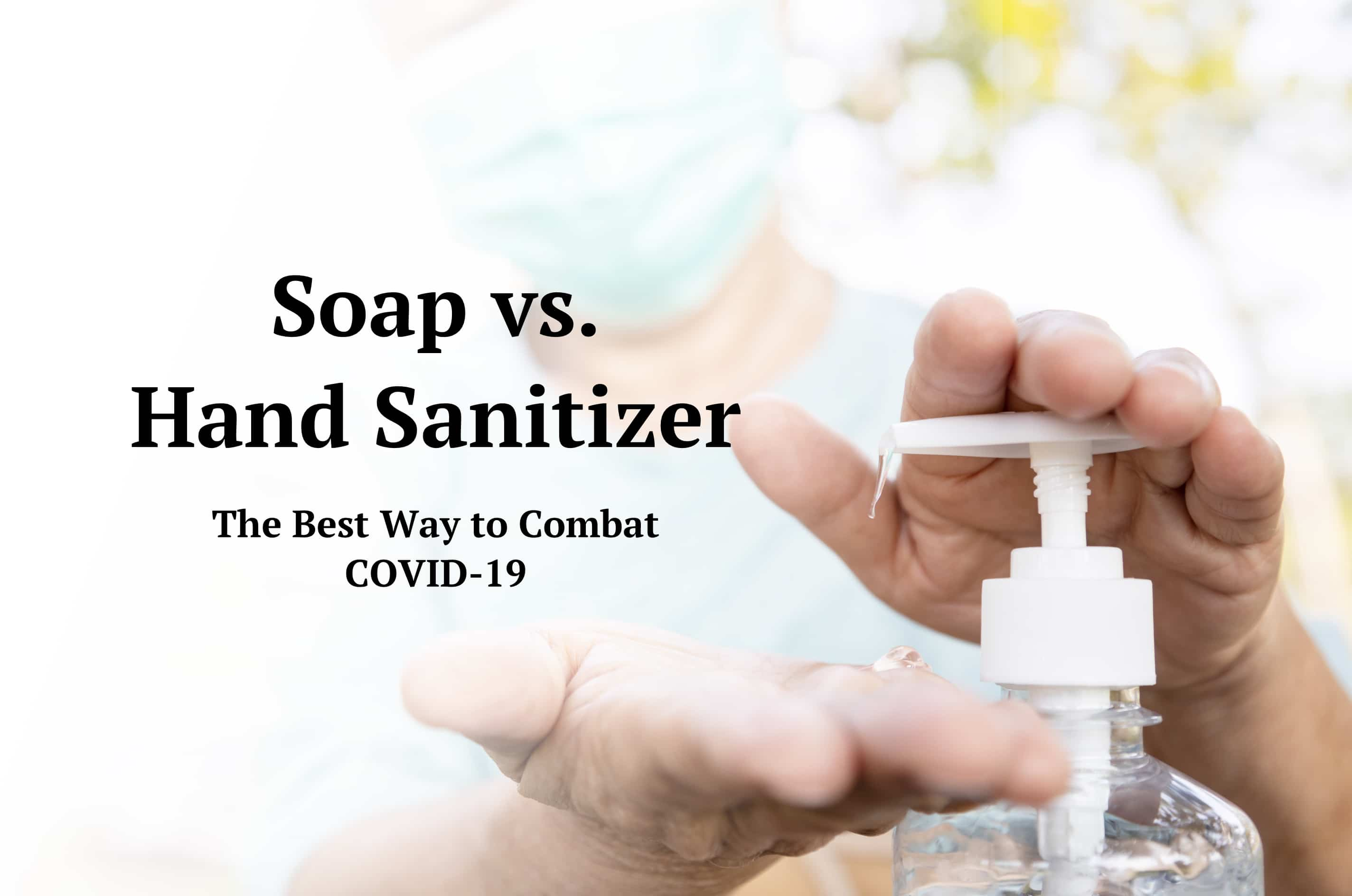 Soap vs. Hand Sanitizer: The Best Way to Combat COVID-19