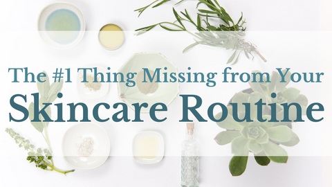 The #1 Thing Missing from Your Skincare Regimen