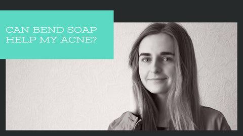 Can Bend Soap Help My Acne?