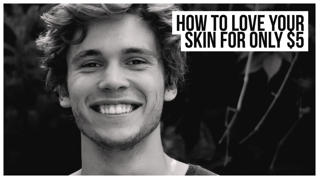 How to Love Your Skin for Only $5