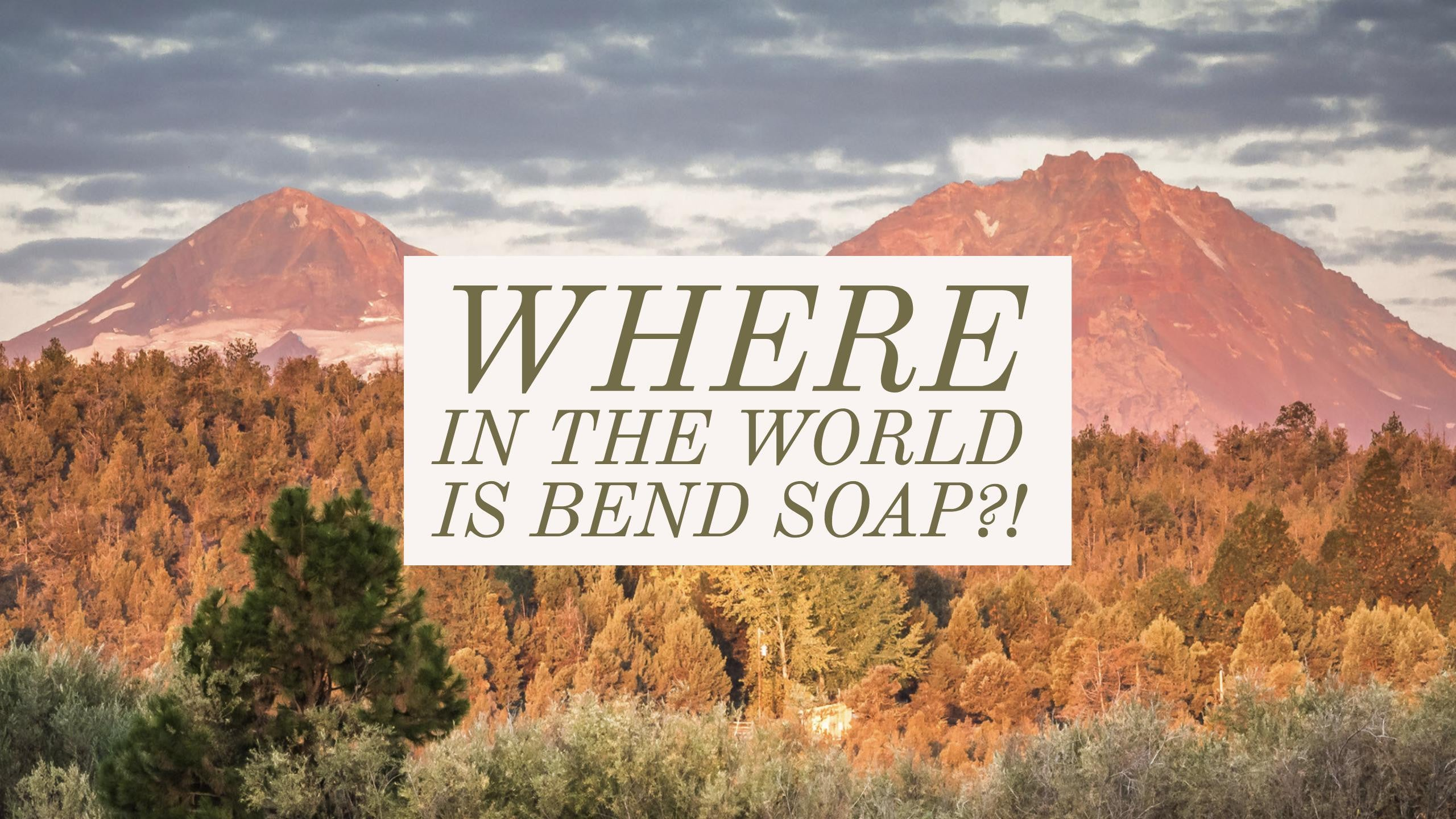 Where in the World is Bend Soap?!