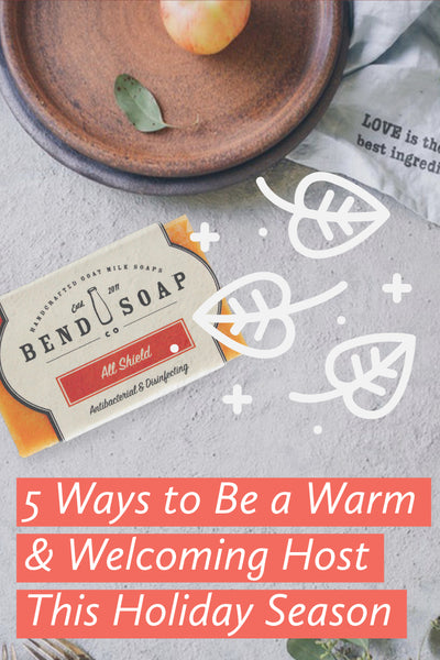 Pin Me! 5 Ways to Be a Warm & Welcoming Host - Bend Soap Company