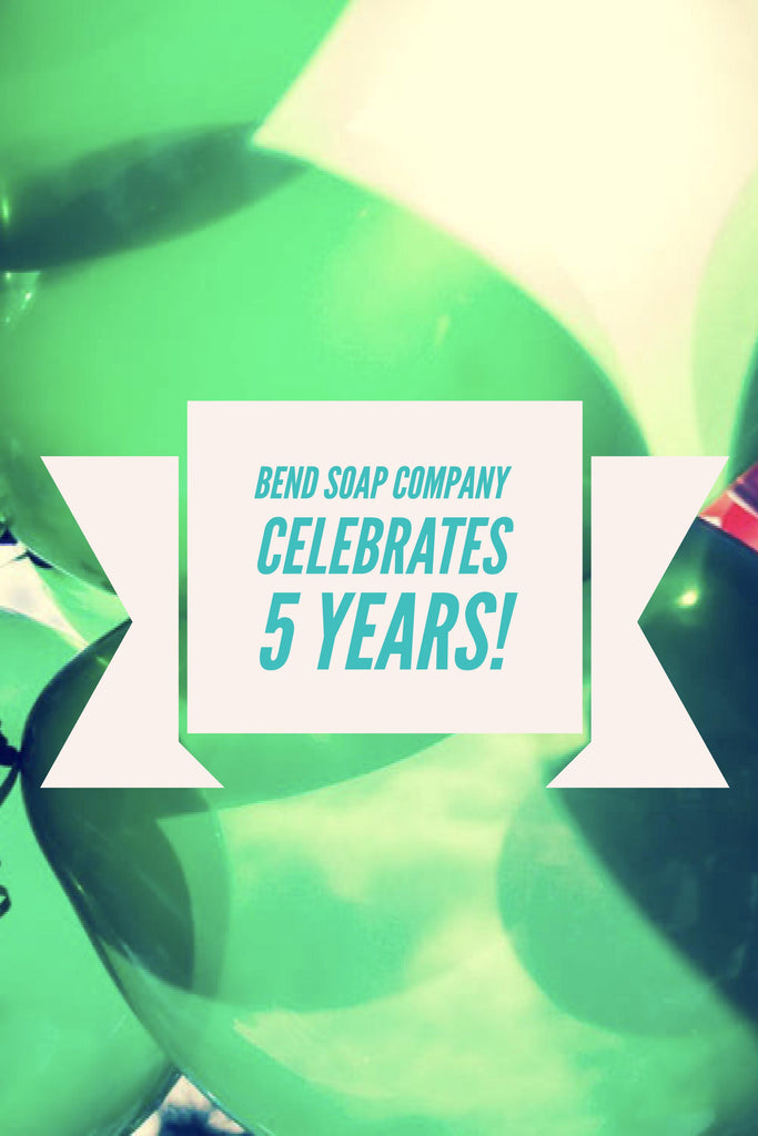 Bend Soap Company Celebrates 5 Years!