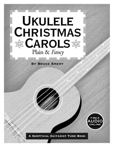 The Skeptical Guitarist: Ukulele Christmas Carols (w/Audio Access) - Ukulele