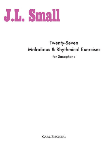 Small - Twenty-Seven Melodious and Rhythmical Exercises - Saxophone Method