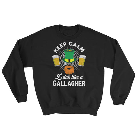 Keep Calm Drink Like A Gallagher Sweatshirt