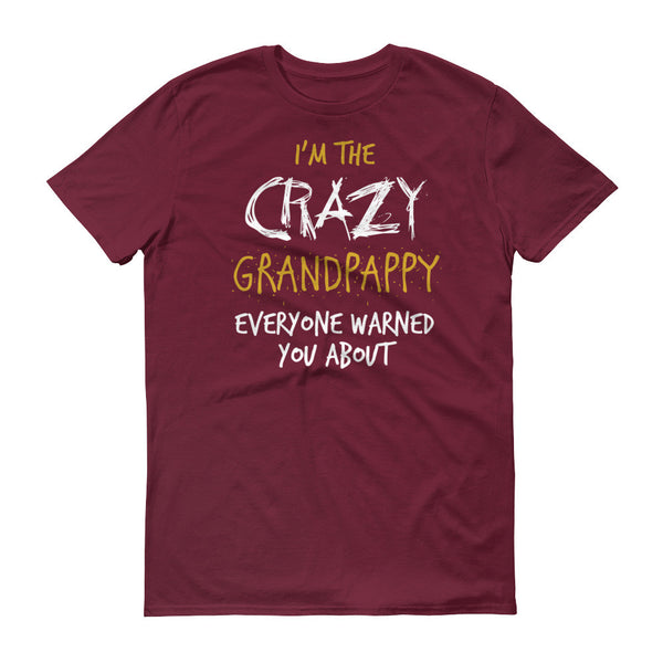 I'm the Crazy Grandpappy Everyone Warned you About T-Shirt
