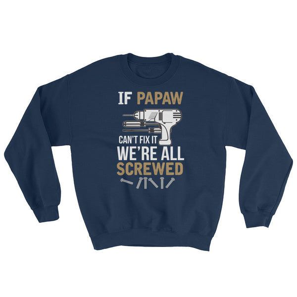 If Papaw Can't Fix it We're All Screwed Sweatshirt