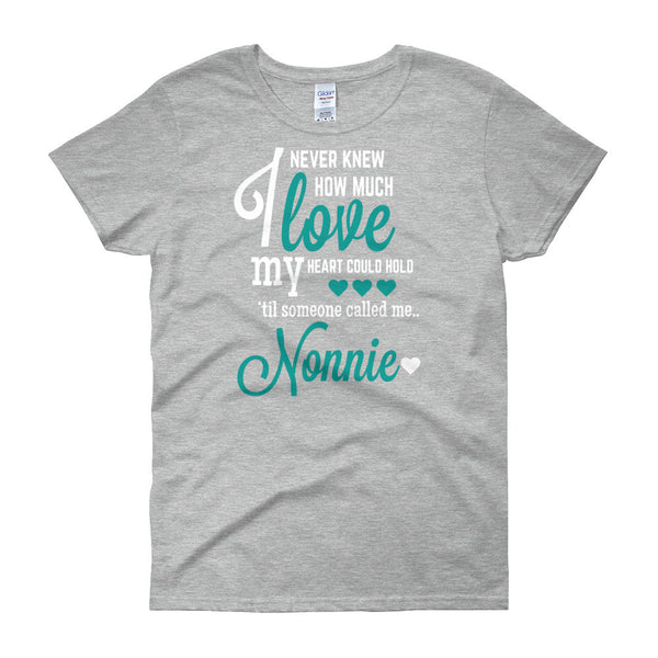 I Never Knew How Much Love My Heart Could Hold 'Til Someone Called me Nonnie Women's Fit T-Shirt