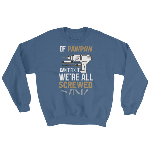 If Pawpaw Can't Fix it We're All Screwed Sweatshirt