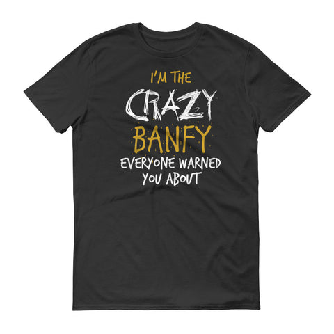 I'm the Crazy Banfy Everyone Warned you About T-Shirt