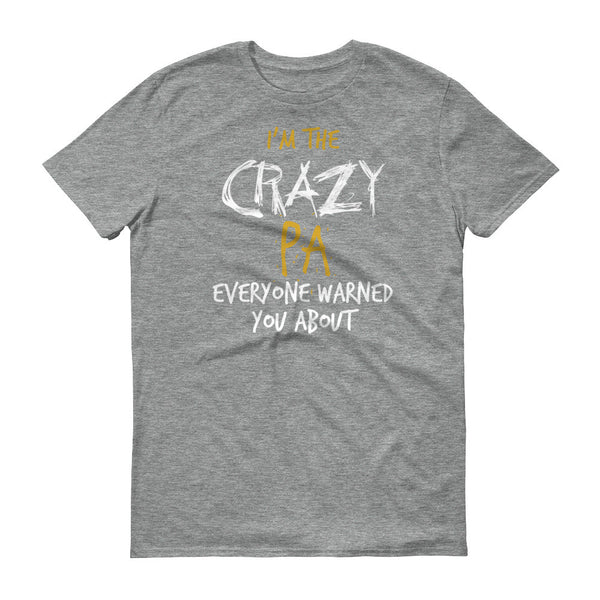 I'm the Crazy Pa Everyone Warned you About T-Shirt