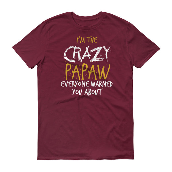 I'm the Crazy Papaw Everyone Warned you About T-Shirt