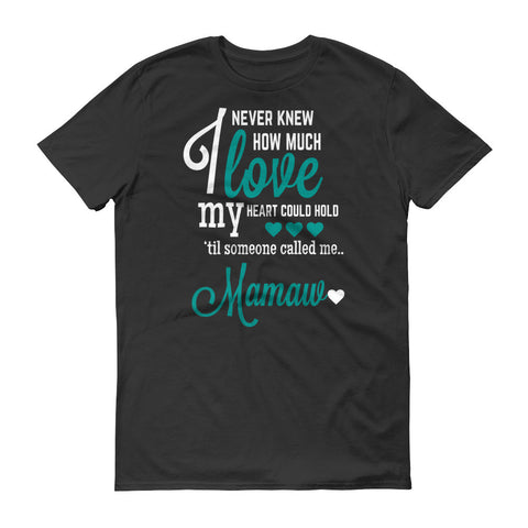 I Never Knew How Much Love My Heart Could Hold 'til Someone Called me Mamaw T-Shirt