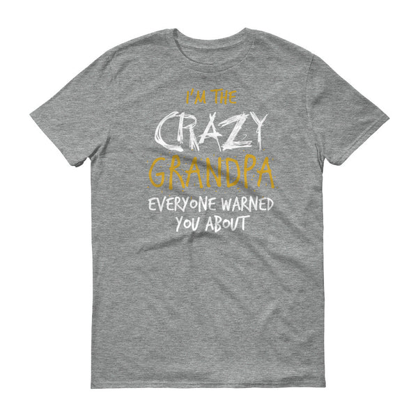I'm the Crazy Grandpa Everyone Warned you About T-Shirt