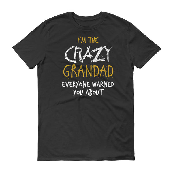 I'm the Crazy Grandad Everyone Warned you About T-Shirt