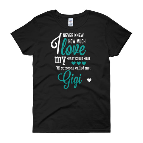 I Never Knew How Much Love My Heart Could Hold 'Til Someone Called me Gigi Women's Fit T-Shirt