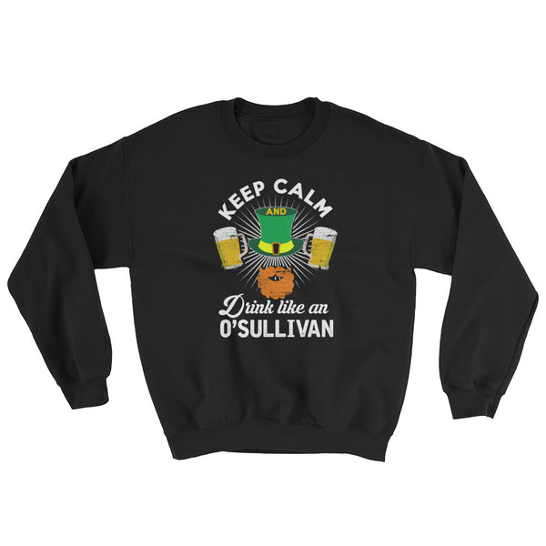 Keep Calm Drink Like A O'Sullivan Sweatshirt