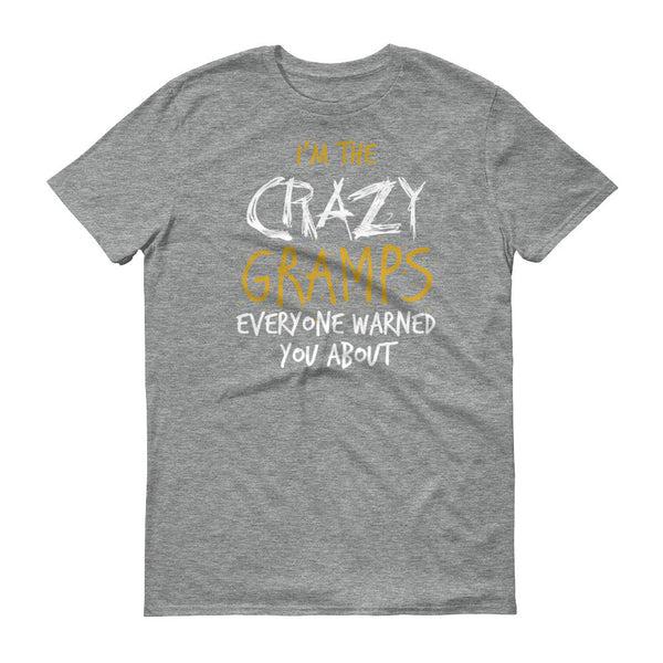 I'm the Crazy Gramps Everyone Warned you About T-Shirt