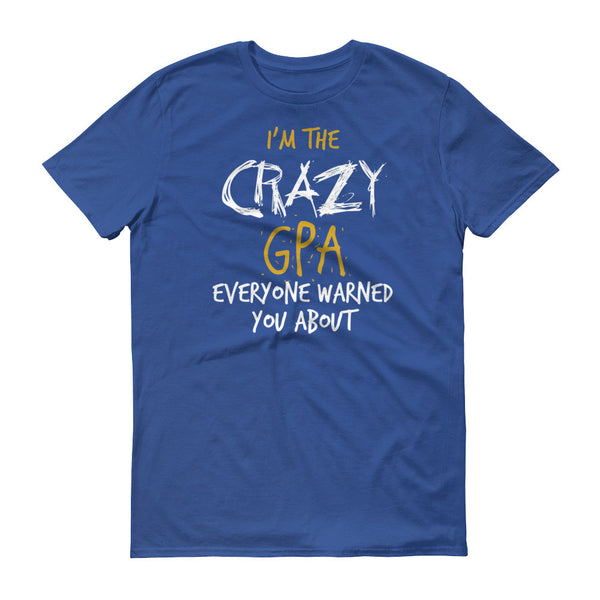 I'm the Crazy GPA Everyone Warned you About T-Shirt