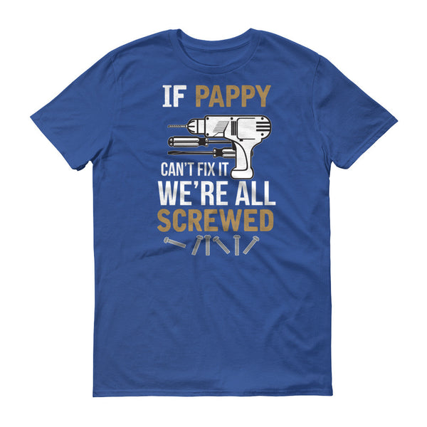 If Pappy Can't Fix it We're All Screwed T-Shirt