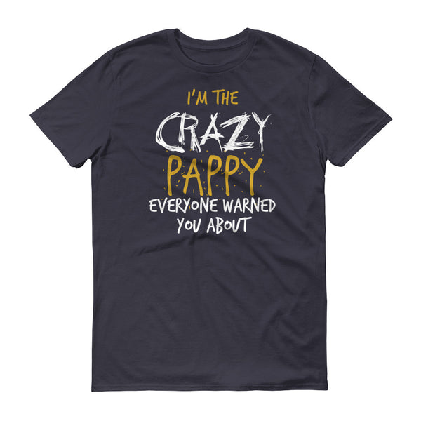 I'm the Crazy Pappy Everyone Warned you About T-Shirt