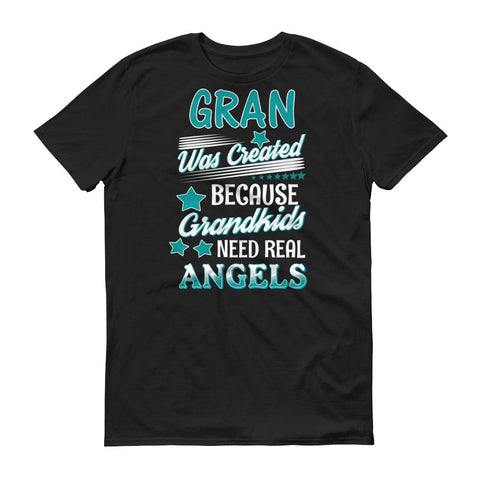 Gran Was Created Because Grandkids Need Real Angels T-Shirt