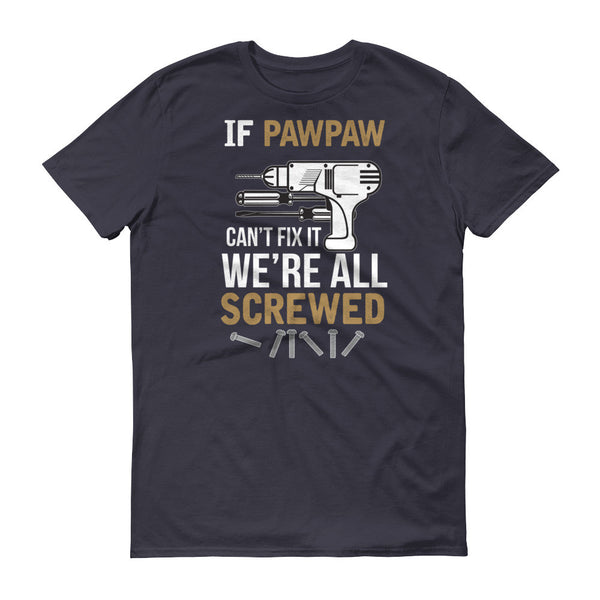 If Pawpaw Can't Fix it We're All Screwed T-Shirt
