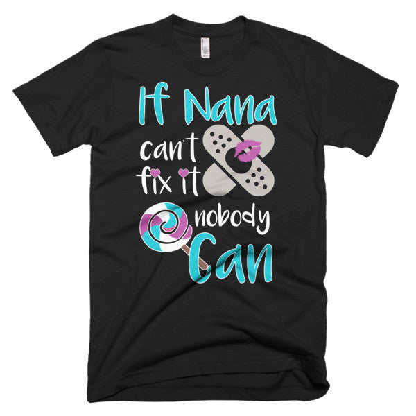 If Nana Can't Fix it Nobody Can Funny T-Shirt