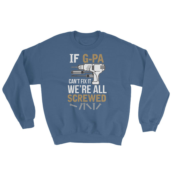 If G-Pa Can't Fix it We're All Screwed Sweatshirt