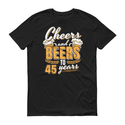Cheers and Beers to 45 Years 45th Birthday T-Shirt