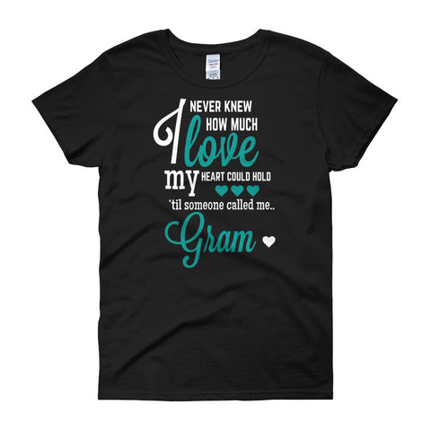 I Never Knew How Much Love My Heart Could Hold 'Til Someone Called me Gram Women's Fit T-Shirt