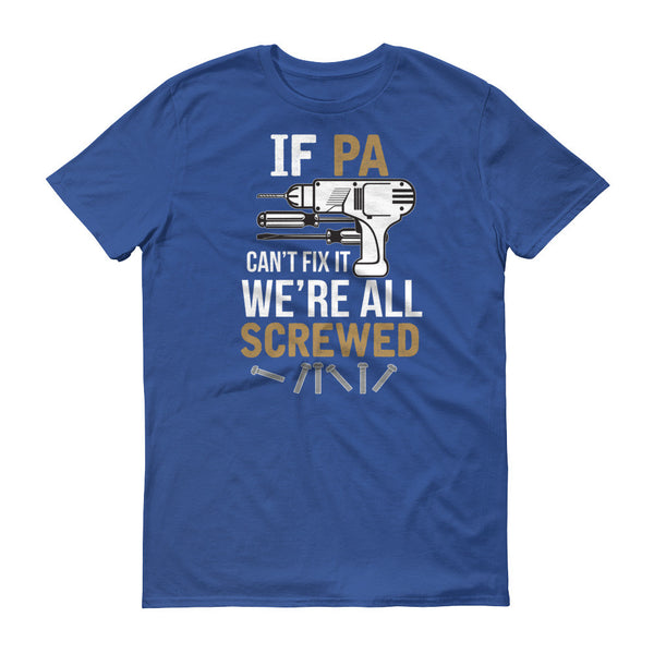 If Pa Can't Fix it We're All Screwed T-Shirt