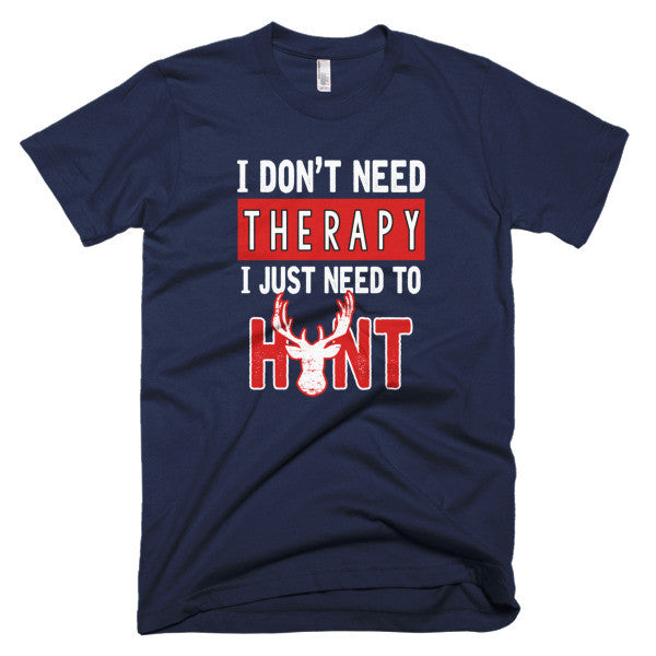 I Don't Need Therapy I Just Need to Hunt