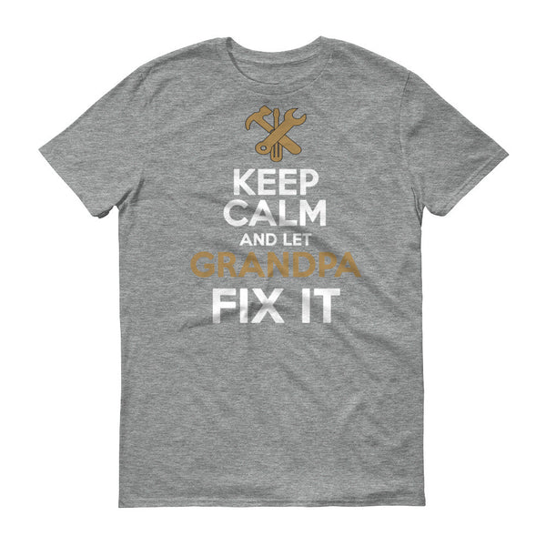 Keep Calm and Let Grandpa Fix it T Shirt